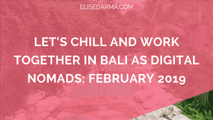 Let's+chill+and+work+together+in+Bali+as+digital+nomads+elise+darma+February+2019