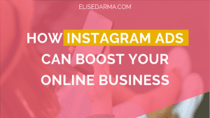 How Instagram ads can boost your online business - Elise Darma