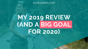 My 2019 review and a big goal for 2020 - Elise Darma